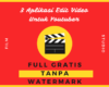 3 Aplikasi Edit Video FULL GRATIS Tanpa WATERMARK