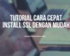 Tutorial Cara Install SSL Cepat dan Mudah